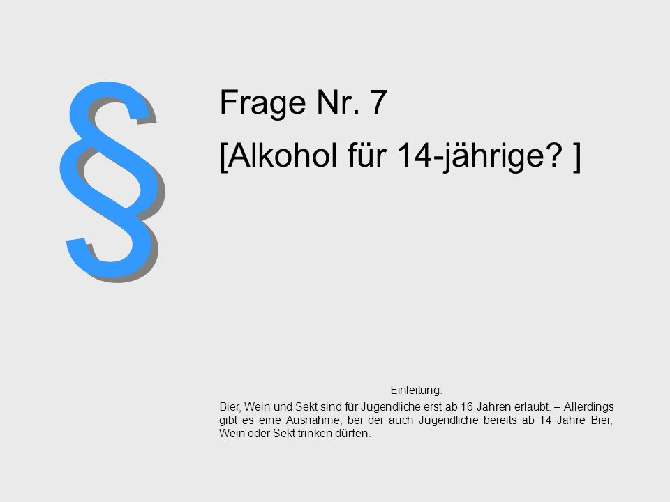 Frage Nr. 7 [Alkohol für 14-jährige ]